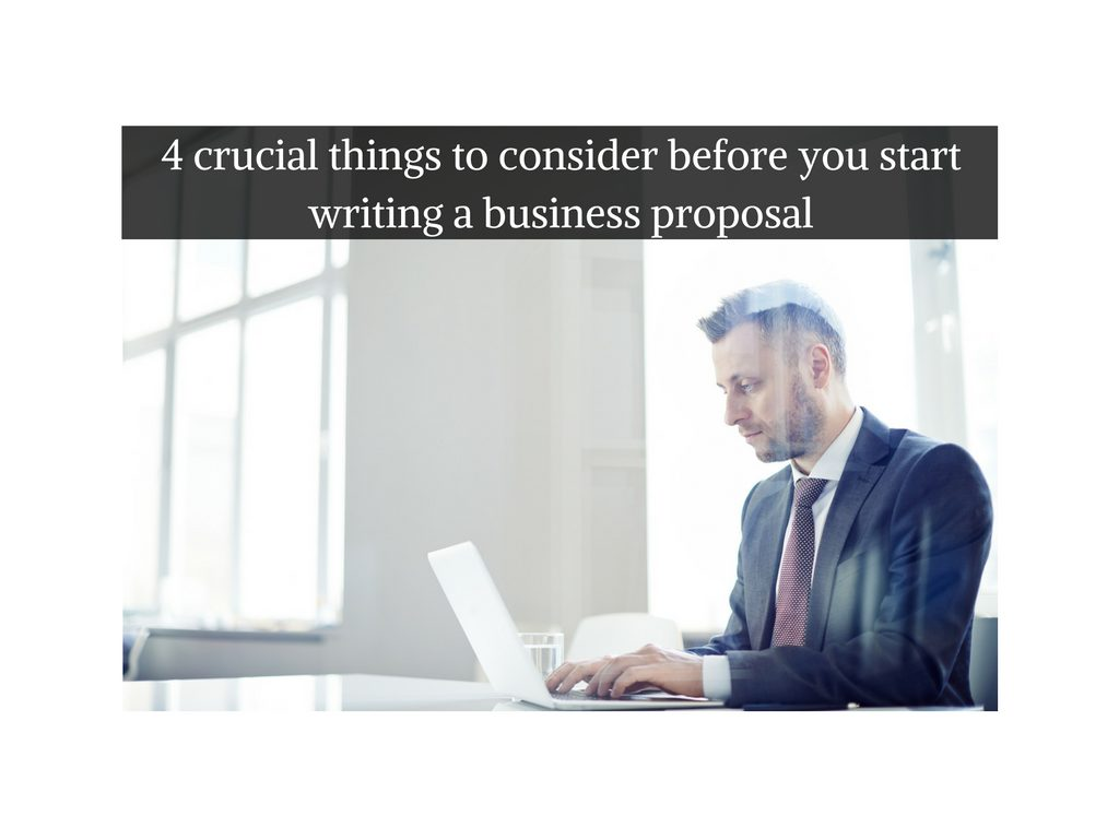 4-crucial-things-to-consider-before-you-start-writing-a-business-proposal