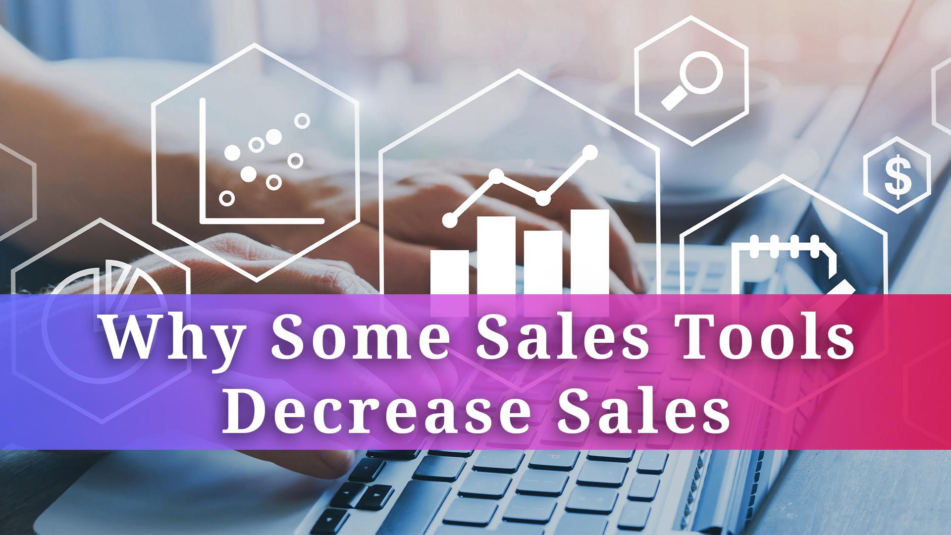 Why Some Sales Tools Decrease Sales