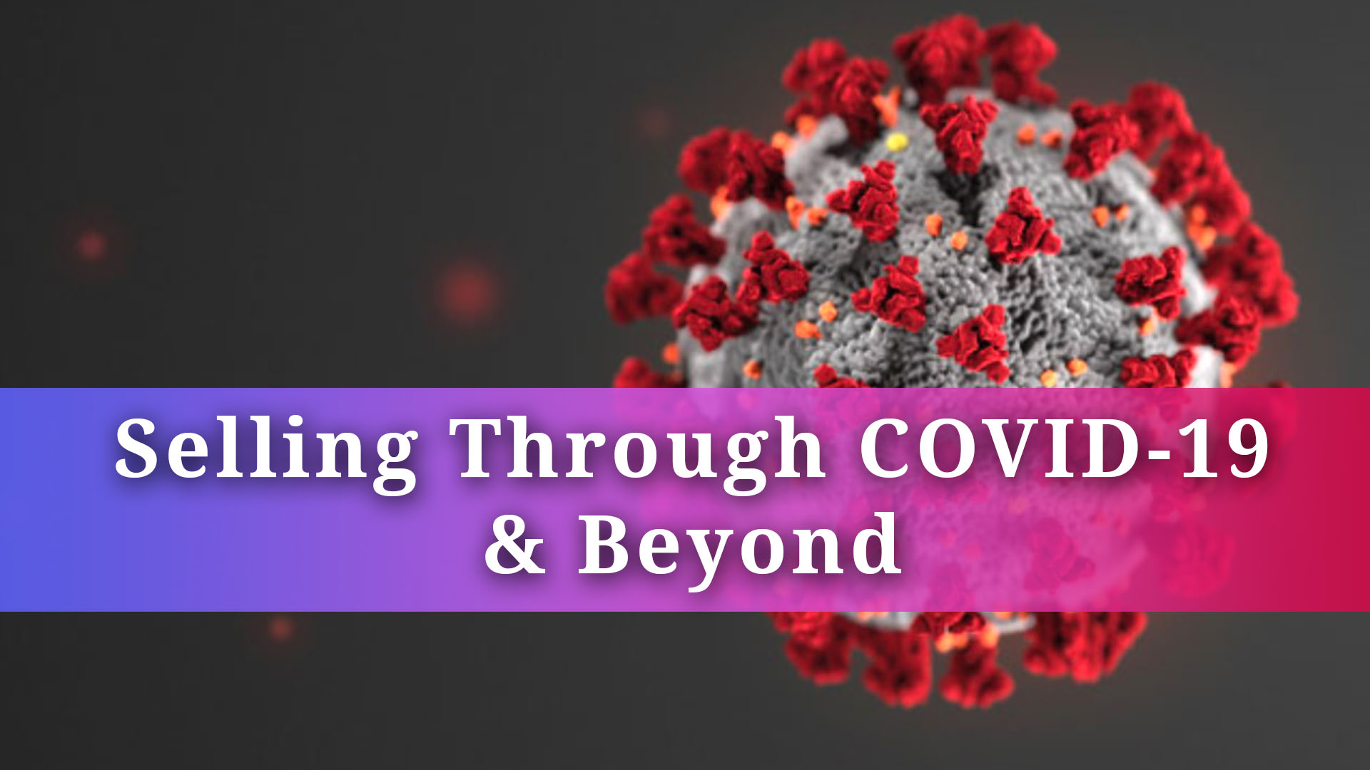 Selling Through COVID-19 and Beyond: The 4 Cs